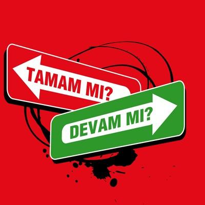 Sizce Recep Tayyip Erdoğan ile tamam mı, devam mı?